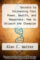 Cover of Secrets to Increasing Your Power, Wealth, and Happiness: How to Unleash the Champion Hidden within You EDITIONDESC (ISBN 978-1575690001)