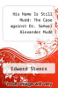 cover of His Name Is Still Mudd: The Case against Dr. Samuel Alexander Mudd