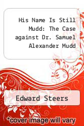 Cover of His Name Is Still Mudd: The Case against Dr. Samuel Alexander Mudd EDITIONDESC (ISBN 978-1577470250)