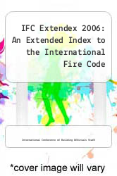 Cover of IFC Extendex 2006: An Extended Index to the International Fire Code EDITIONDESC (ISBN 978-1580013314)
