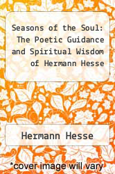 Cover of The Seasons of the Soul: The Poetic Guidance and Spiritual Wisdom of Herman Hesse EDITIONDESC (ISBN 978-1583943137)