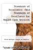 cover of Standards of Excellence: CWLA Standards of Excellence for Health Care Services for Children in Out-of-Home Care