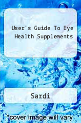 User's Guide To Eye Health Supplements A digital copy of  User's Guide To Eye Health Supplements  by Sardi. Download is immediately available upon purchase!