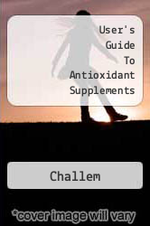 User's Guide To Antioxidant Supplements A digital copy of  User's Guide To Antioxidant Supplements  by Challem. Download is immediately available upon purchase!