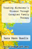 cover of Treating Alzheimer`s Disease Through Caregiver Family Therapy