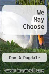 We May Choose by Don A Dugdale - ISBN 9781593308162