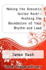 cover of Making the Acoustic Guitar Rock!: Pushing the Boundaries of Your Rhythm and Lead Playing