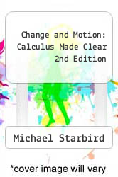 Cover of Change and Motion: Calculus Made Clear 2nd Edition EDITIONDESC (ISBN 978-1598032314)