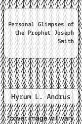 Cover of Personal Glimpses of the Prophet Joseph Smith EDITIONDESC (ISBN 978-1598117608)