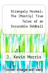 Cover of Strangely Normal: The (Mostly) True Tales of an Incurable Oddball EDITIONDESC (ISBN 978-1599559148)