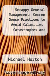 Cover of Scrappy General Management: Common Sense Practices to Avoid Calamities, Catastrophes and Lackluster Results EDITIONDESC (ISBN 978-1600051487)