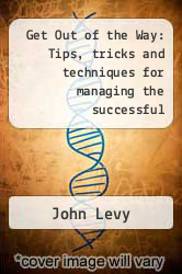 Cover of Get Out of the Way: Tips, tricks and techniques for managing the successful development of timely, innovative and relevant products EDITIONDESC (ISBN 978-1600051753)