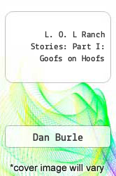 L. O. L Ranch Stories: Part I: Goofs on Hoofs by Dan Burle - ISBN 9781600476204
