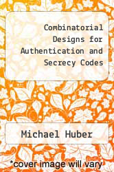 Combinatorial Designs for Authentication and Secrecy Codes by Michael Huber - ISBN 9781601983589