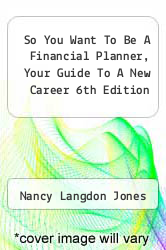 So You Want To Be A Financial Planner, Your Guide To A New Career 6th Edition by Nancy Langdon Jones - ISBN 9781603530156