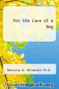 cover of For the Love of a Dog