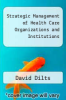 cover of Strategic Management of Health Care Organizations and Institutions