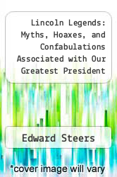 Cover of Lincoln Legends: Myths, Hoaxes, and Confabulations Associated with Our Greatest President EDITIONDESC (ISBN 978-1606710074)