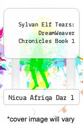 Cover of Sylvan Elf Tears: DreamWeaver Chronicles Book 1 EDITIONDESC (ISBN 978-1609768614)