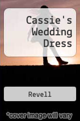 Cassie's Wedding Dress A digital copy of  Cassie's Wedding Dress  by Revell. Download is immediately available upon purchase!