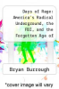 cover of Days of Rage: America`s Radical Underground, the FBI, and the Forgotten Age of Revolutionary Violence