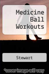 Medicine Ball Workouts A digital copy of  Medicine Ball Workouts  by Stewart. Download is immediately available upon purchase!