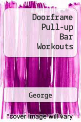 Doorframe Pull-up Bar Workouts A digital copy of  Doorframe Pull-up Bar Workouts  by George. Download is immediately available upon purchase!