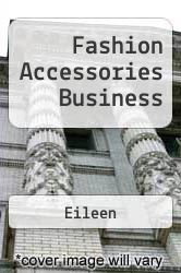 Fashion Accessories Business A digital copy of  Fashion Accessories Business  by Eileen. Download is immediately available upon purchase!