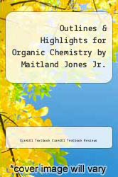 Cover of Outlines & Highlights for Organic Chemistry by Maitland Jones Jr. EDITIONDESC (ISBN 978-1614617532)