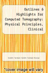 Outlines & Highlights for Computed Tomography: Physical Principles, Clinical Applications, and Quality Control by Euclid Seeram by Cram101 Textbook Cram101 Textbook Reviews - ISBN 9781614618072