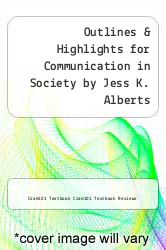 Cover of Outlines & Highlights for Communication in Society by Jess K. Alberts EDITIONDESC (ISBN 978-1614618782)