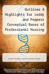 Outlines & Highlights for Leddy and Peppers Conceptual Bases of Professional Nursing by Lucy Hood by Cram101 Textbook Cram101 Textbook Reviews - ISBN 9781614900153
