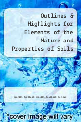 Outlines & Highlights for Elements of the Nature and Properties of Soils (3rd Edition) by Nyle C. Brady by Cram101 Textbook Cram101 Textbook Reviews - ISBN 9781614903123