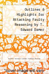 Cover of Outlines & Highlights for Attacking Faulty Reasoning by T. Edward Damer EDITIONDESC (ISBN 978-1614904137)