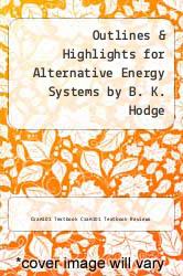Cover of Outlines & Highlights for Alternative Energy Systems by B. K. Hodge EDITIONDESC (ISBN 978-1614904489)