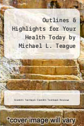 Cover of Outlines & Highlights for Your Health Today by Michael L. Teague EDITIONDESC (ISBN 978-1614904717)