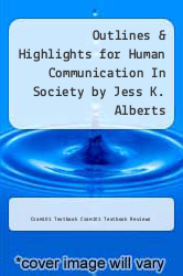 Outlines & Highlights for Human Communication In Society by Jess K. Alberts by Cram101 Textbook Cram101 Textbook Reviews - ISBN 9781614908555