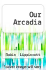 cover of Our Arcadia