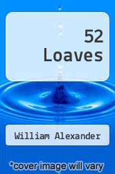 52 Loaves by William Alexander - ISBN 9781616200503