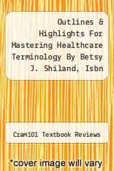 Cover of Outlines & Highlights For Mastering Healthcare Terminology By Betsy J. Shiland, Isbn EDITIONDESC (ISBN 978-1616542672)