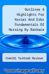 Cover of Outlines & Highlights For Kozier And Erbs Fundamentals Of Nursing By Barbara Kozier, Isbn EDITIONDESC (ISBN 978-1616543181)