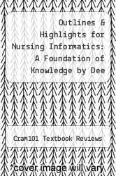 Outlines & Highlights for Nursing Informatics: A Foundation of Knowledge by Dee McGonigle, ISBN: 9780763753283 0763753289 by Cram101 Textbook Reviews - ISBN 9781618122360