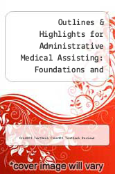 Cover of Outlines & Highlights for Administrative Medical Assisting: Foundations and Practices by Christine Malone, Lorraine M. Papazian-Boyce EDITIONDESC (ISBN 978-1618123176)