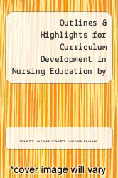 Cover of Outlines & Highlights for Curriculum Development in Nursing Education by Carroll Iwasiw EDITIONDESC (ISBN 978-1618123398)