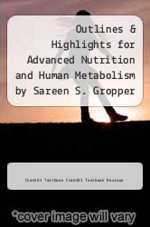 Cover of Outlines & Highlights for Advanced Nutrition and Human Metabolism by Sareen S. Gropper EDITIONDESC (ISBN 978-1618124715)