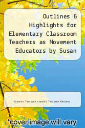 Cover of Outlines & Highlights for Elementary Classroom Teachers as Movement Educators by Susan Kovar EDITIONDESC (ISBN 978-1618124784)