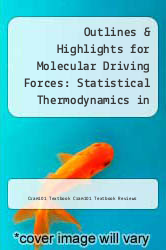 Outlines & Highlights for Molecular Driving Forces: Statistical Thermodynamics in Biology, Chemistry, Physics, and Nanoscience by Ken Dill by Cram101 Textbook Cram101 Textbook Reviews - ISBN 9781618300959