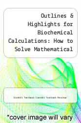 Cover of Outlines & Highlights for Biochemical Calculations: How to Solve Mathematical Problems in General Biochemistry by Irwin H. Segel EDITIONDESC (ISBN 978-1619059856)