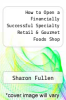 cover of How to Open a Financially Successful Specialty Retail & Gourmet Foods Shop (2nd edition)