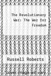 Cover of The Revolutionary War : The War for Freedom EDITIONDESC (ISBN 978-1624690686)